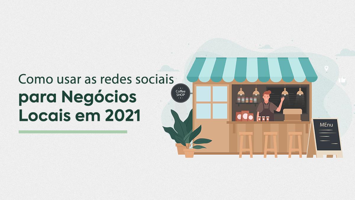 Como usar as redes sociais para negocios locais em 2021